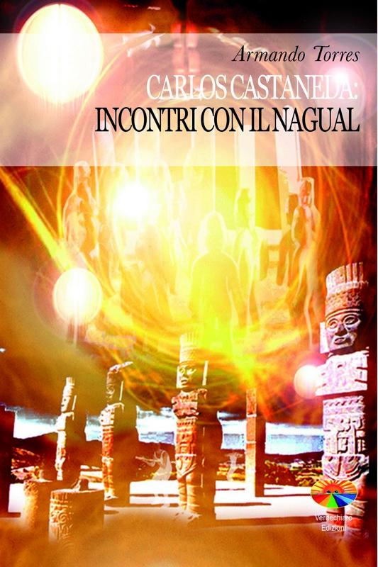 Carlos Castaneda: incontri con il Nagual