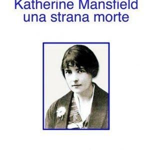 Katherine Mansfield: una strana morte